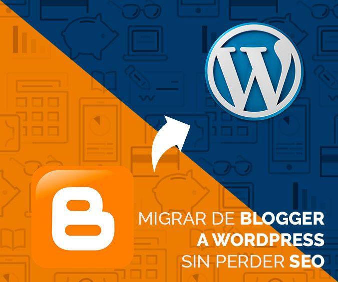 Migrar de Blogger a WordPress sin perder posicionamiento SEO