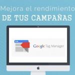 Optimiza el rendimiento de tus Campañas Adwords con Google Tag Manager