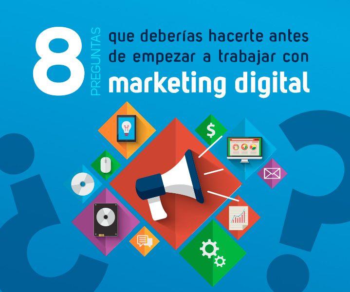 8 Preguntas que deberías hacerte antes de trabajar con el Marketing Digital