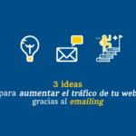 3 ideas para aumentar el tráfico de tu web gracias al emailing