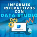 Google Data Studio, la Herramienta Ideal para Realizar Informes Interactivos. Parte 1: Google Analytics